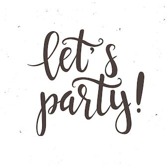 Lets party.  hand drawn typography poster.
