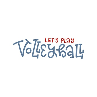 Lets play volleyball  lettering quote banner for sports invitation calligraphy poster for volleyball...