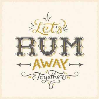Lets rum away together abstract vintage   lettering poster card or a background.