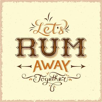 Lets rum away together vintage lettering poster.