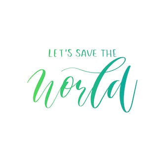 Lets save the world  hand lettering vector.