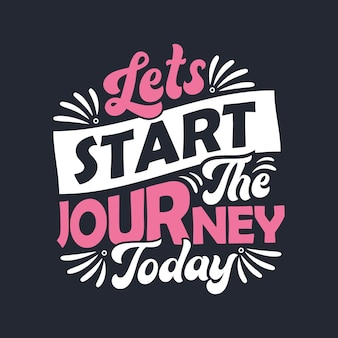 Lets start the journey today - motivational quote lettering design.