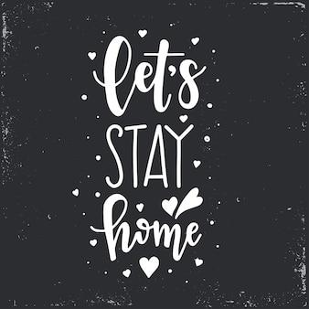 집에 머물 수 있습니다 손으로 그린 된 타이포그래피 포스터입니다. 개념적 필기 구 가정 및 가족, 손으로 글자 붓글씨 디자인. 문자 쓰기.