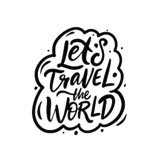 Lets travel the world hand drawn black color lettering phrase