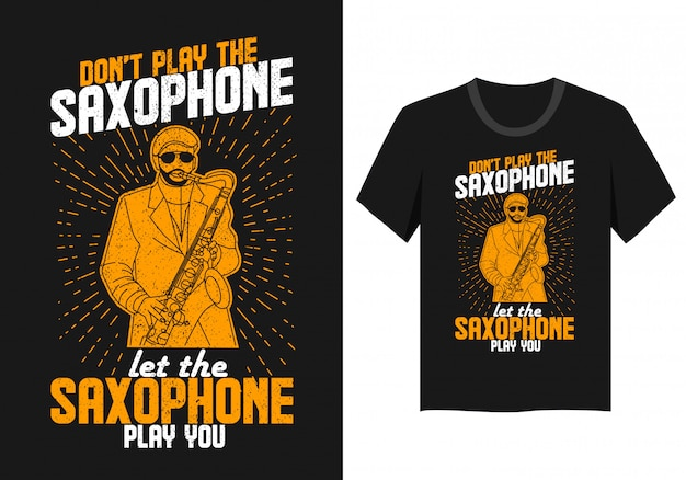 Lettering design for t-shirt: dont play the saxophone, let the saxophone play you