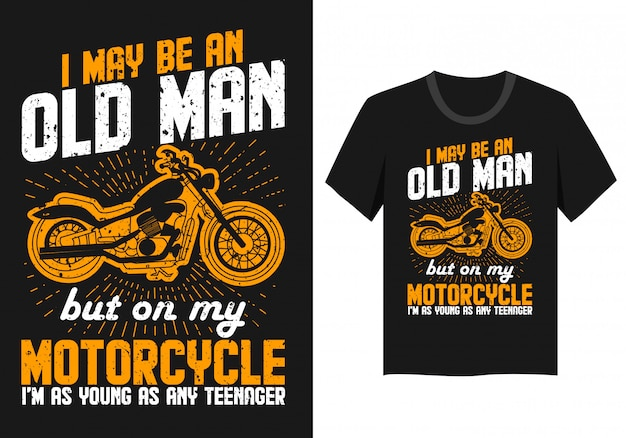 Lettering design for t-shirt: i may be an old man but on my motorcycle i'm as young as any teenager