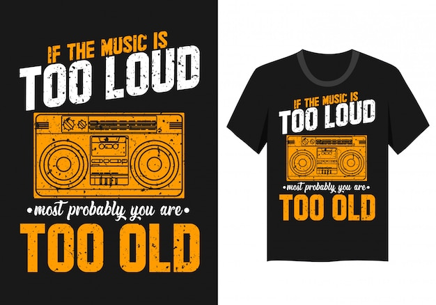 Lettering design for t-shirt: if the music is too loud, most probably you are too old