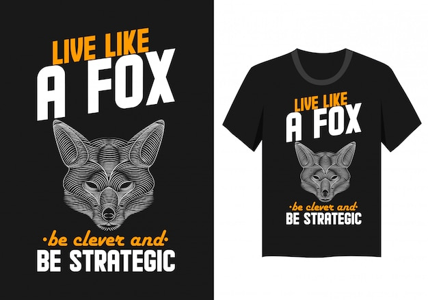 Lettering design for t-shirt: live like a fox, be clever and be strategic