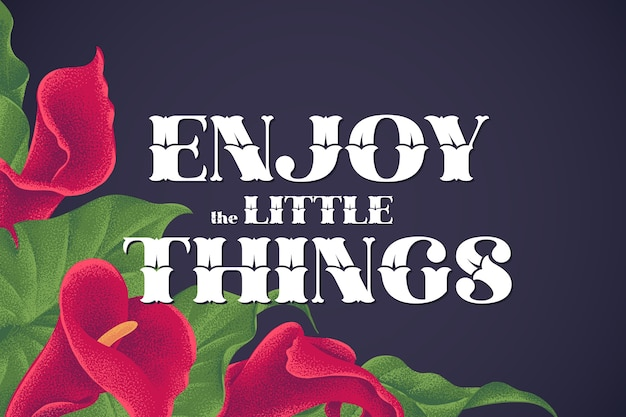 Lettering enjoy the little things, with flowers illustration
