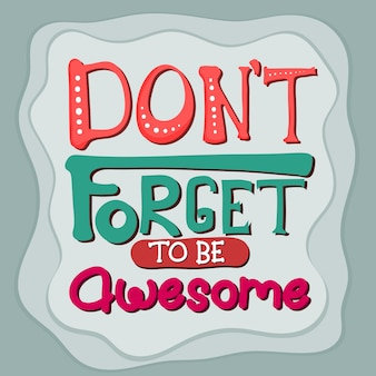 Lettering: don't forget to be awesome