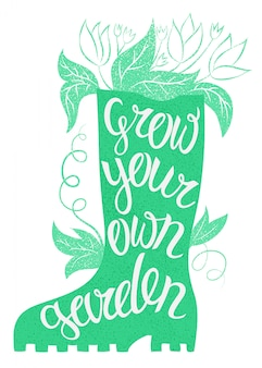 Lettering - grow your own garden. vector illustration with rubber boot and lettering.