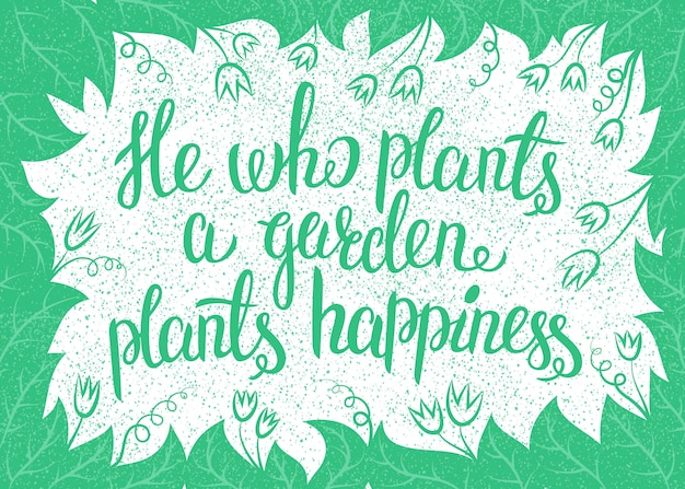 Lettering he who plants a garden plants happiness. vector illustration with leaves frame and handlettering