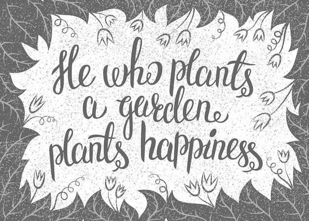 Lettering he who plants a garden plants happiness.