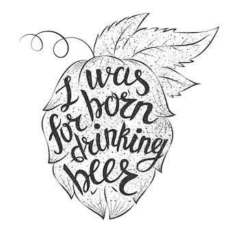 Lettering: i was born for drinking beer