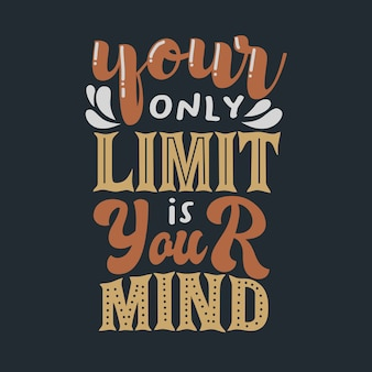Lettering inspirational typography quotes your only limit is your mind