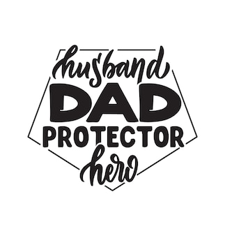 The lettering phrase  husband dad protector hero the quote and saying for happy father's day