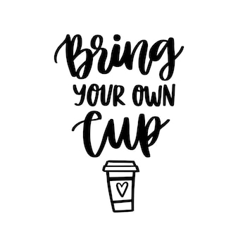 Lettering phrase on a theme zero waste bring your own cup