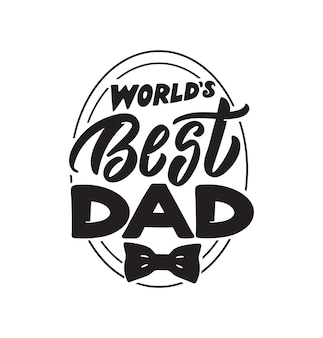 The lettering phrase  world's best dad the quote and saying for happy father's day