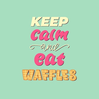 Lettering poster   keep calm and eat waffles.  .