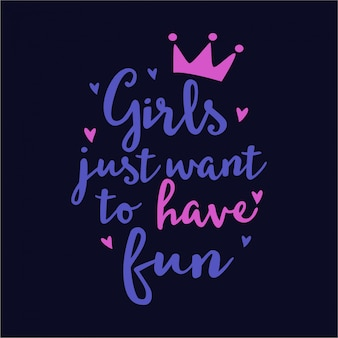 Lettering quote girls just want to have fun