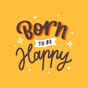 幸せになるために生まれた動機付けの引用ポスターをレタリング
