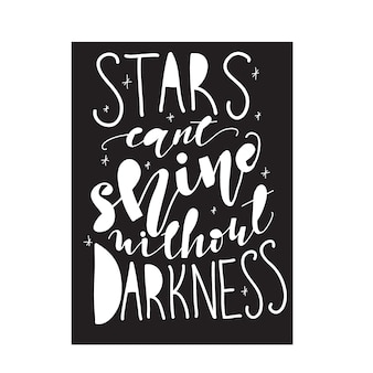 Lettering stars can't shine without darkness. vector illustration.