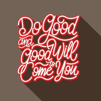 Lettering/ Typography quote  Do Good and Good will Come to You