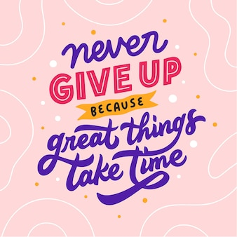 Lettering typography quote poster inspiration motivation never give up because greate things take time