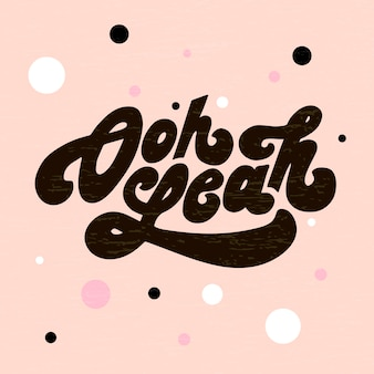 Lettering with phrase oh yeah