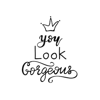 Lettering you look gorgeous. vector illustration.