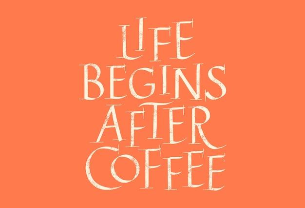 인생은 커피 손으로 그린 글자 후 시작됩니다