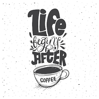 Life begins after coffee .