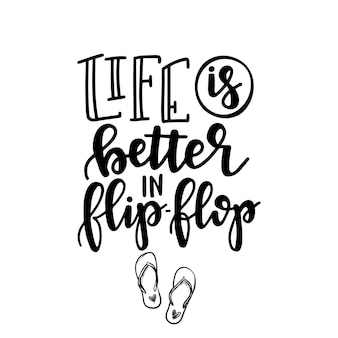 Life better in flip flop hand drawn typography poster or  cards. conceptual handwritten phrase.t shirt hand lettered calligraphic design. inspirational vector