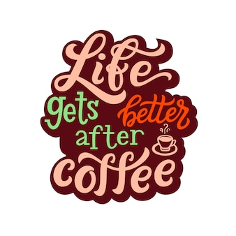 Life gets better after coffee, lettering quote