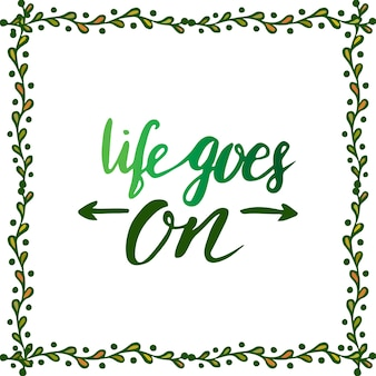 Life goes on. handwriting motivation poster. vector illustration with creative frame. inspirational phrase.