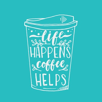 Life happens coffee helps hand drawn typography lettering design quote