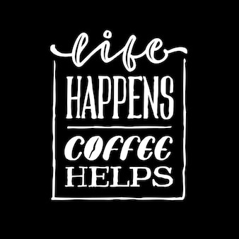 Life happens coffee helps typography quote poster