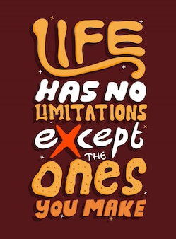Life has no limitations except the ones you make