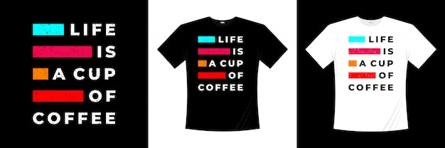 Life is a cup of coffeeタイポグラフィtシャツデザイン