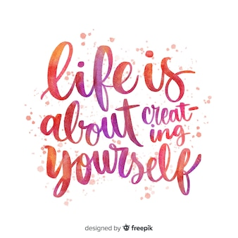Life is about creating yourself quote lettering