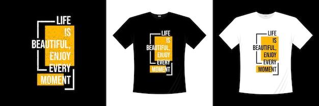 人生は美しいです、タイポグラフィのtシャツのデザインを一瞬一瞬楽しんでください