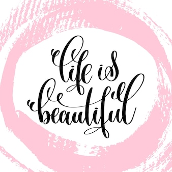Life is beautiful hand written lettering positive quote about life and love
