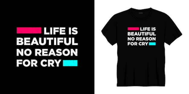 Life is beautiful no reason for cry typography t-shirt design