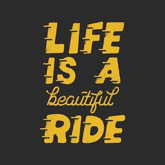 Life is a beautiful ride. inspiring creative motivation quote. lettering monochrome
