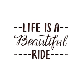 Life is a beautiful ride lettering