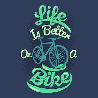 Life is better on a bike. bicycle saying & quote