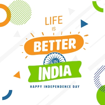 Life is better in india quotes with ashoka wheel on white abstract geometric background for independence day.