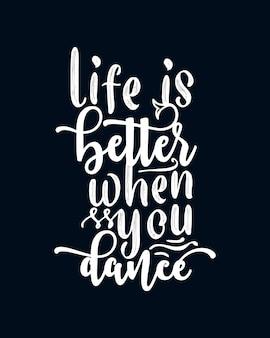Жизнь лучше, когда ты танцуешь. ручной обращается дизайн типографии.