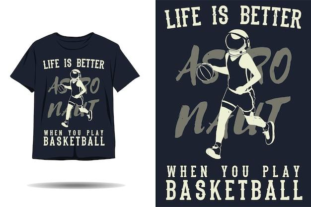 Жизнь лучше, когда вы играете в баскетбол, дизайн футболки с силуэтом космонавта