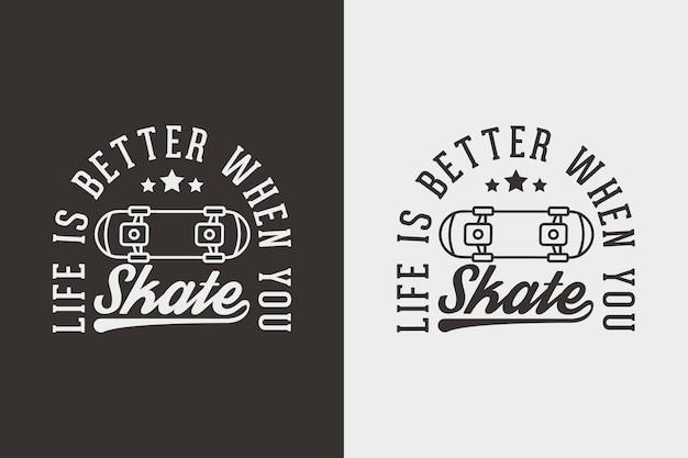 ヴィンテージタイポグラフィスケートボードtシャツのデザインイラストをスケートするときの生活はより良いです